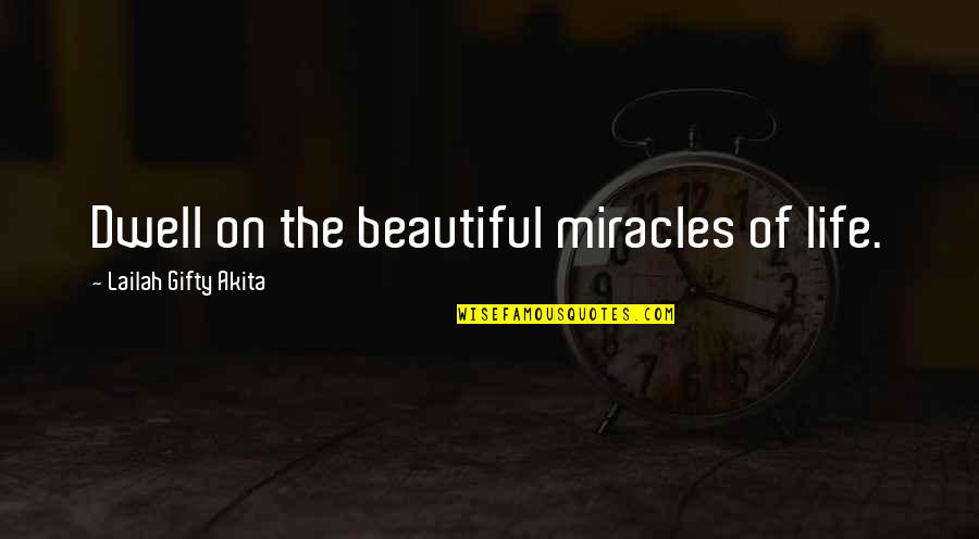 Thoughts On Life Quotes By Lailah Gifty Akita: Dwell on the beautiful miracles of life.
