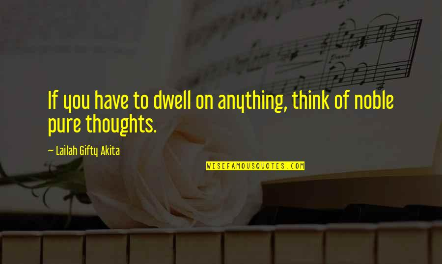 Thoughts On Life Quotes By Lailah Gifty Akita: If you have to dwell on anything, think