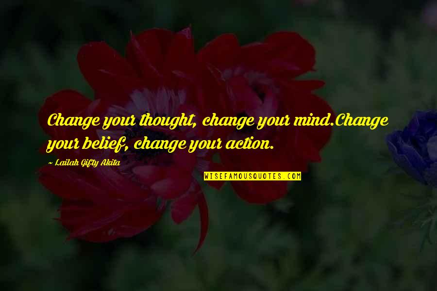 Thoughts On Life Quotes By Lailah Gifty Akita: Change your thought, change your mind.Change your belief,