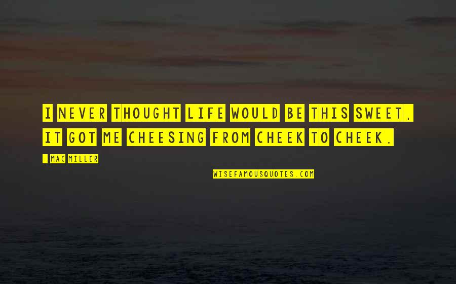 Thoughts On Life Quotes By Mac Miller: I never thought life would be this sweet,