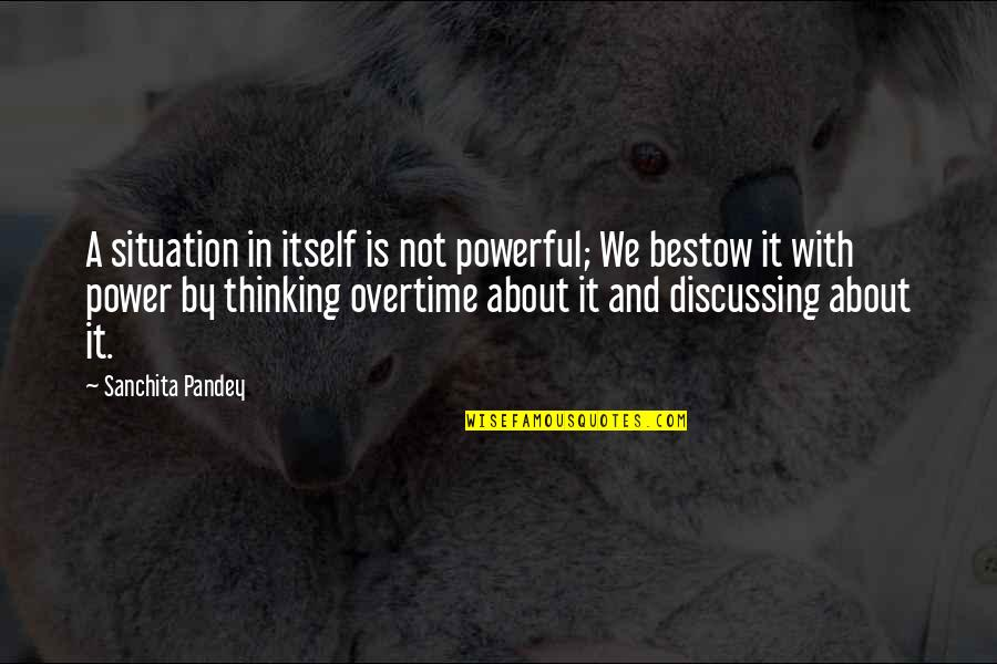 Thoughts On Life Quotes By Sanchita Pandey: A situation in itself is not powerful; We