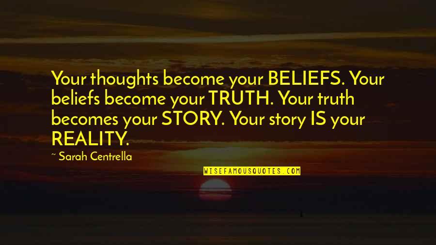 Thoughts On Life Quotes By Sarah Centrella: Your thoughts become your BELIEFS. Your beliefs become