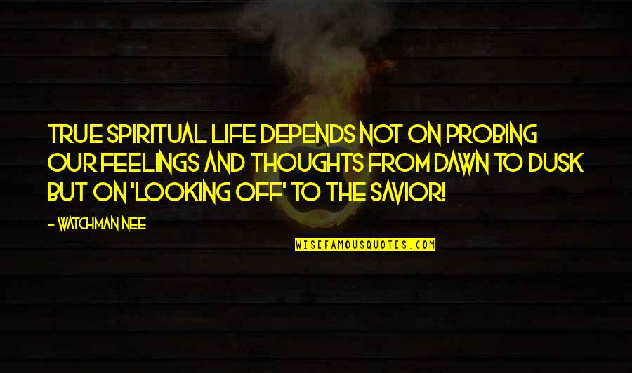 Thoughts On Life Quotes By Watchman Nee: True spiritual life depends not on probing our