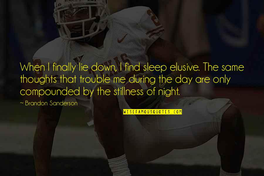Thoughts The Day Quotes By Brandon Sanderson: When I finally lie down, I find sleep