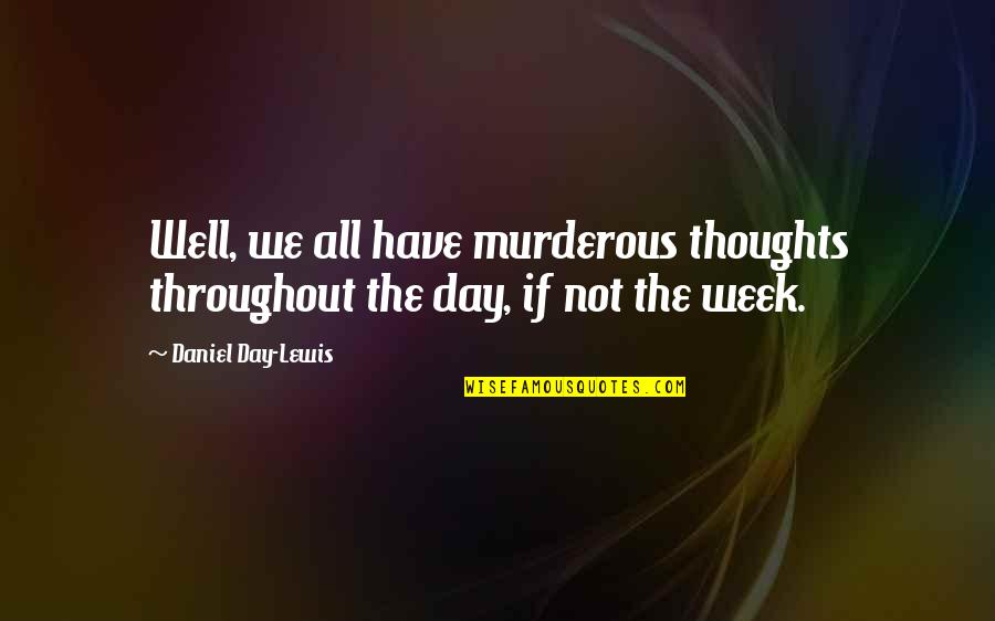 Thoughts The Day Quotes By Daniel Day-Lewis: Well, we all have murderous thoughts throughout the