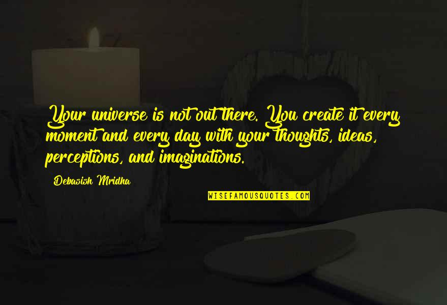 Thoughts The Day Quotes By Debasish Mridha: Your universe is not out there. You create