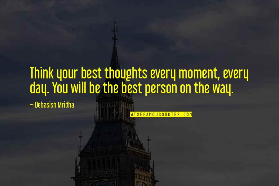 Thoughts The Day Quotes By Debasish Mridha: Think your best thoughts every moment, every day.