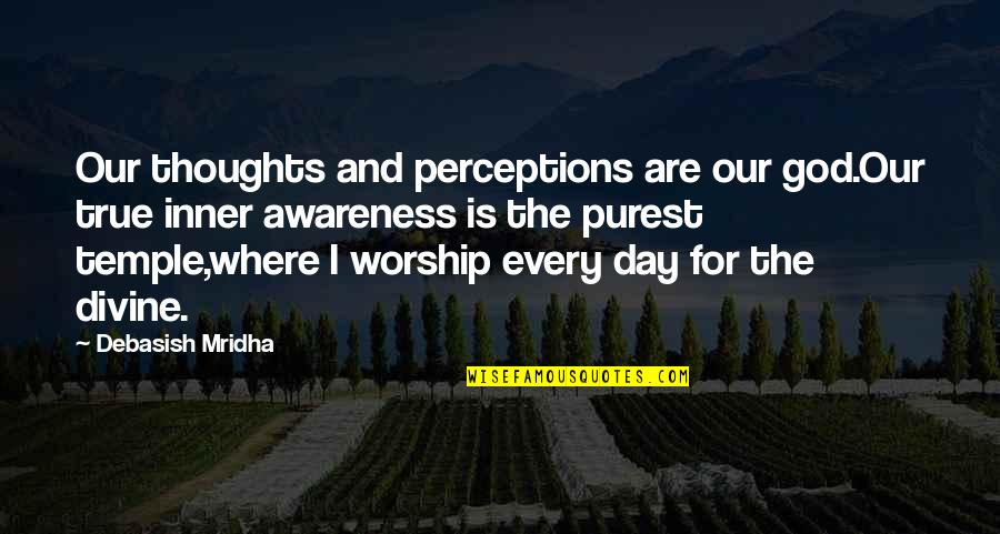 Thoughts The Day Quotes By Debasish Mridha: Our thoughts and perceptions are our god.Our true