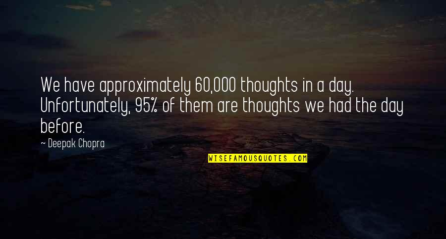 Thoughts The Day Quotes By Deepak Chopra: We have approximately 60,000 thoughts in a day.