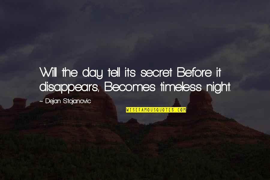 Thoughts The Day Quotes By Dejan Stojanovic: Will the day tell its secret Before it
