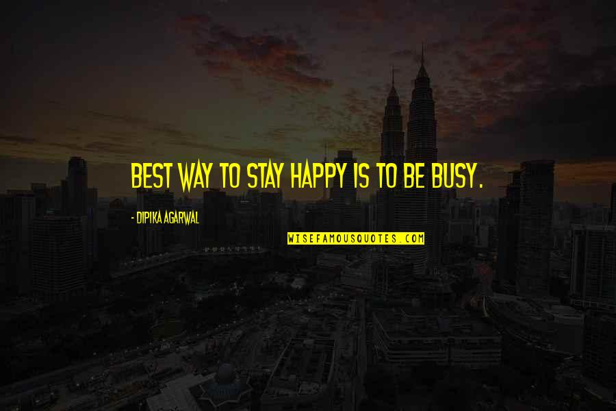 Thoughts The Day Quotes By Dipika Agarwal: Best Way to Stay Happy is to be