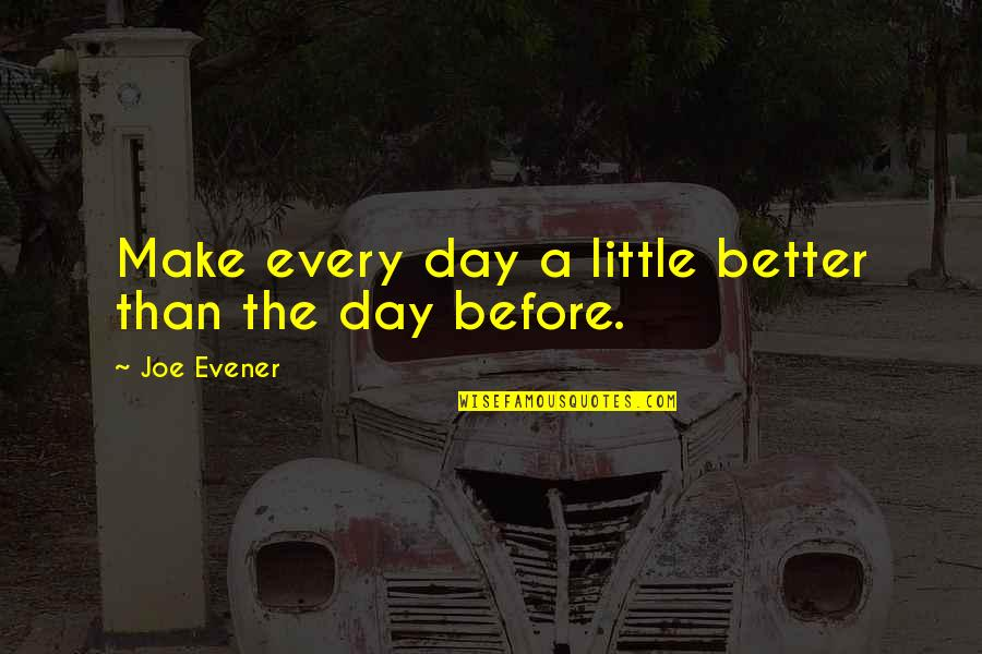 Thoughts The Day Quotes By Joe Evener: Make every day a little better than the