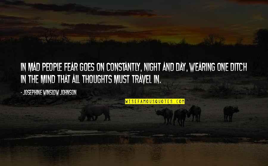 Thoughts The Day Quotes By Josephine Winslow Johnson: In mad people fear goes on constantly, night