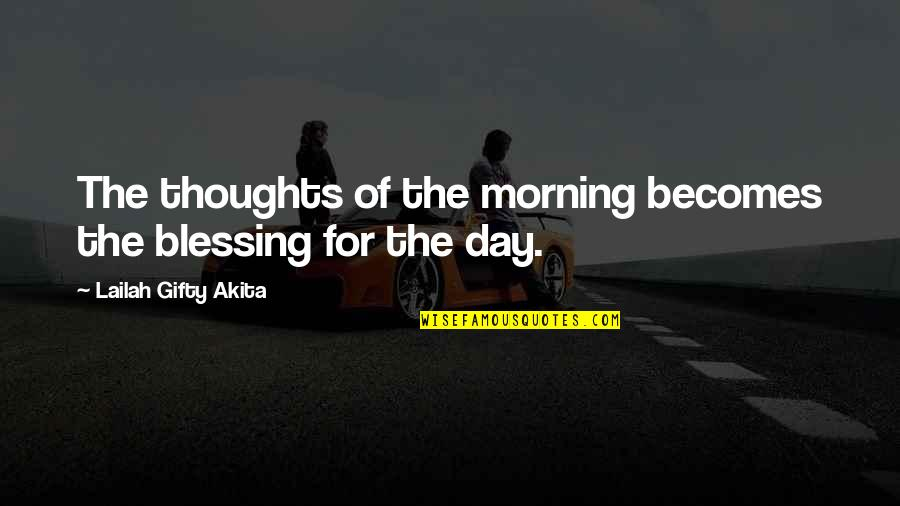 Thoughts The Day Quotes By Lailah Gifty Akita: The thoughts of the morning becomes the blessing