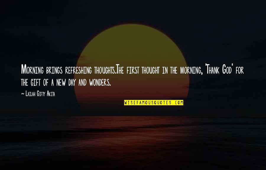 Thoughts The Day Quotes By Lailah Gifty Akita: Morning brings refreshing thoughts.The first thought in the