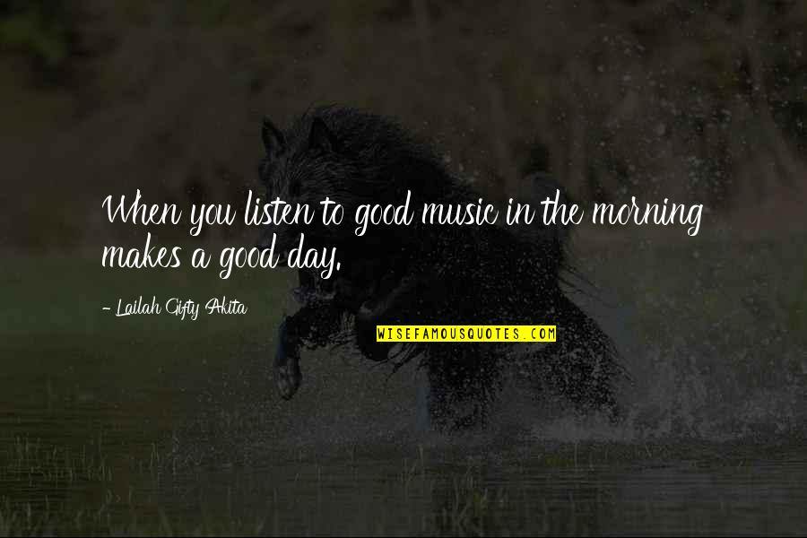 Thoughts The Day Quotes By Lailah Gifty Akita: When you listen to good music in the