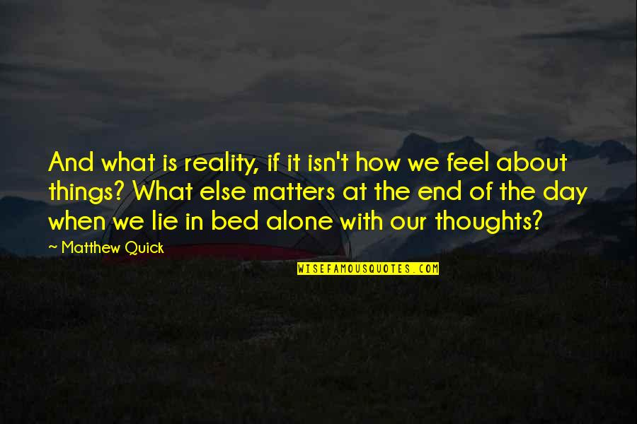 Thoughts The Day Quotes By Matthew Quick: And what is reality, if it isn't how