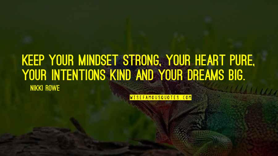 Thoughts The Day Quotes By Nikki Rowe: Keep your mindset strong, your heart pure, your
