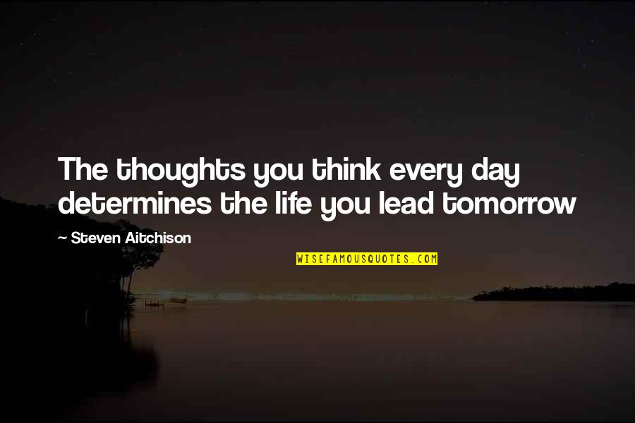 Thoughts The Day Quotes By Steven Aitchison: The thoughts you think every day determines the