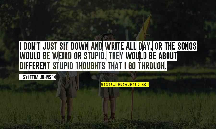Thoughts The Day Quotes By Syleena Johnson: I don't just sit down and write all