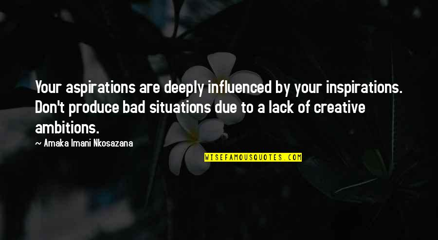 Thoughts Thinking Quotes By Amaka Imani Nkosazana: Your aspirations are deeply influenced by your inspirations.
