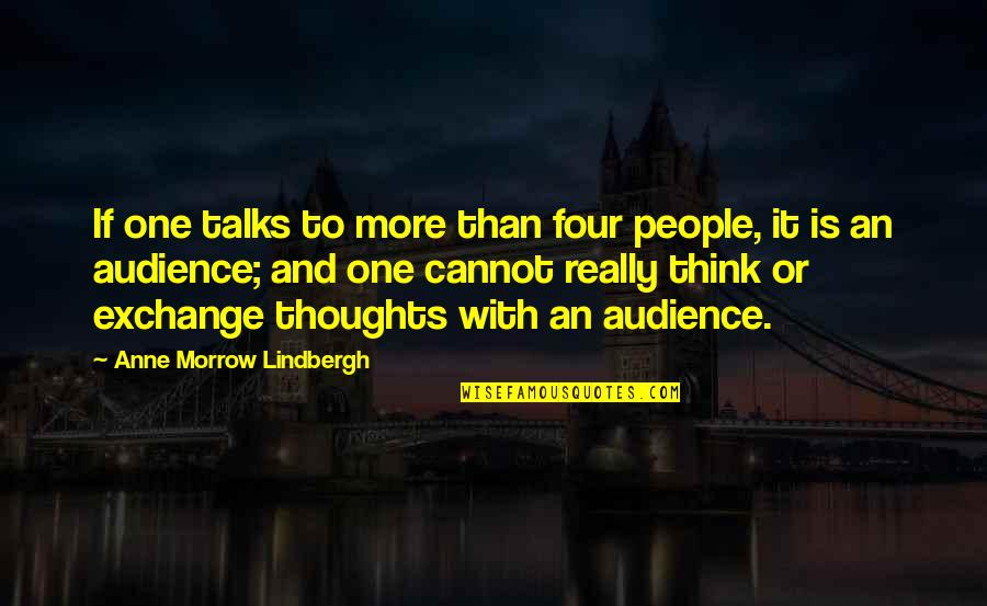 Thoughts Thinking Quotes By Anne Morrow Lindbergh: If one talks to more than four people,