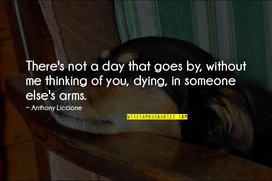 Thoughts Thinking Quotes By Anthony Liccione: There's not a day that goes by, without