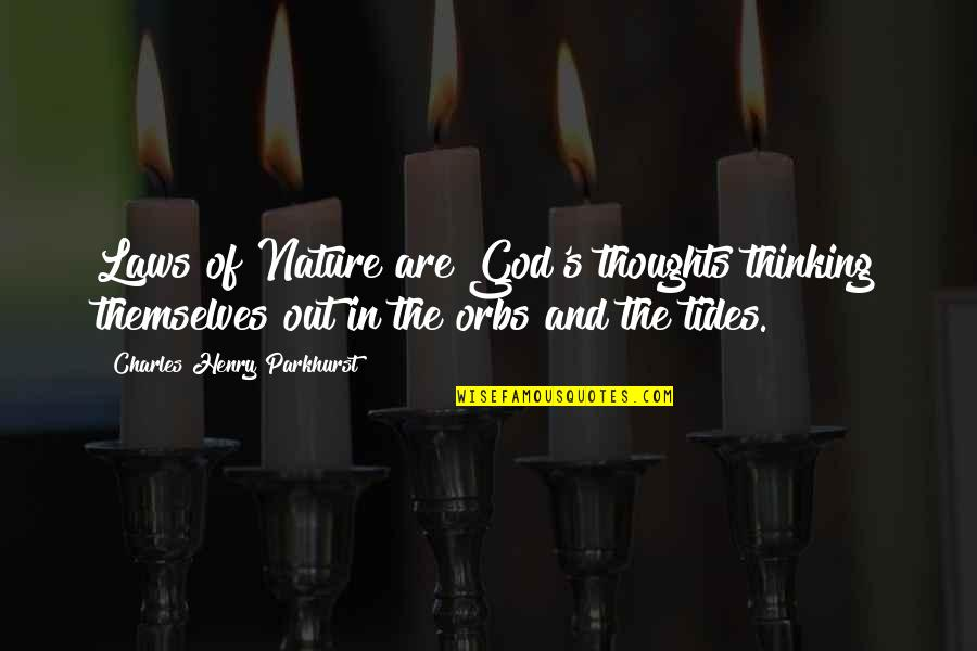 Thoughts Thinking Quotes By Charles Henry Parkhurst: Laws of Nature are God's thoughts thinking themselves