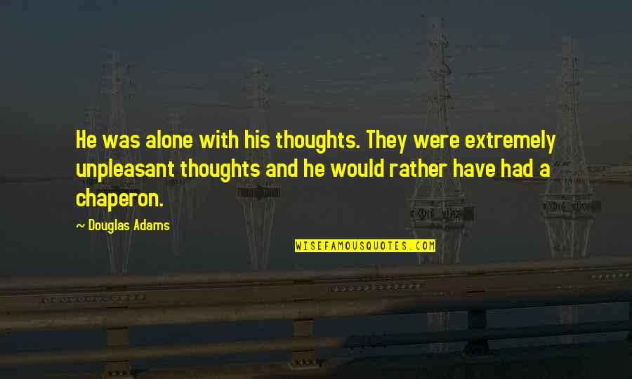 Thoughts Thinking Quotes By Douglas Adams: He was alone with his thoughts. They were