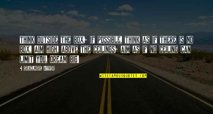 Thoughts Thinking Quotes By Israelmore Ayivor: Think outside the box; if possible, think as