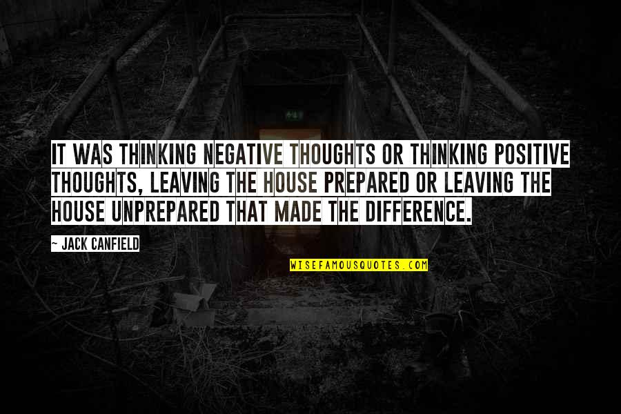 Thoughts Thinking Quotes By Jack Canfield: It was thinking negative thoughts or thinking positive