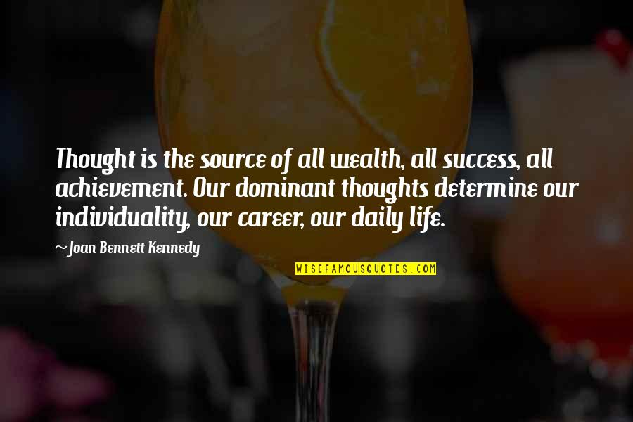 Thoughts Thinking Quotes By Joan Bennett Kennedy: Thought is the source of all wealth, all
