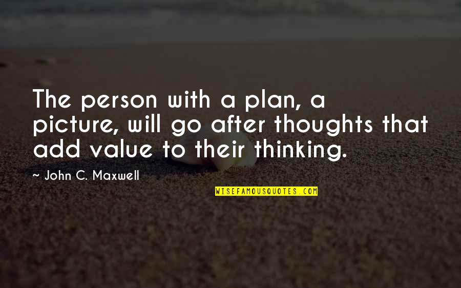 Thoughts Thinking Quotes By John C. Maxwell: The person with a plan, a picture, will
