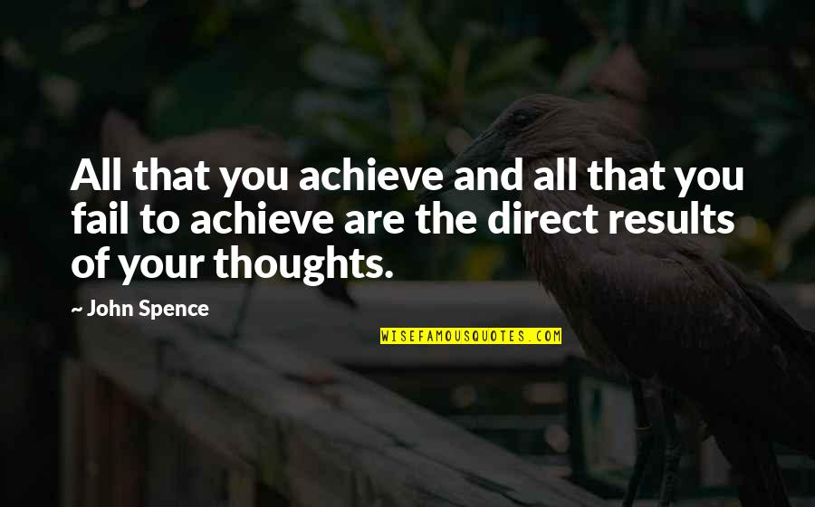Thoughts Thinking Quotes By John Spence: All that you achieve and all that you