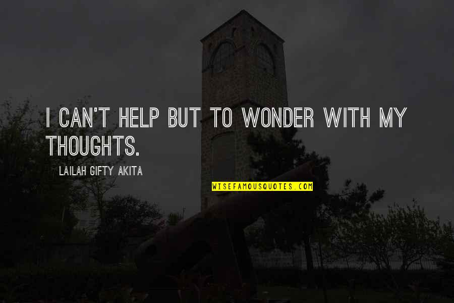 Thoughts Thinking Quotes By Lailah Gifty Akita: I can't help but to wonder with my