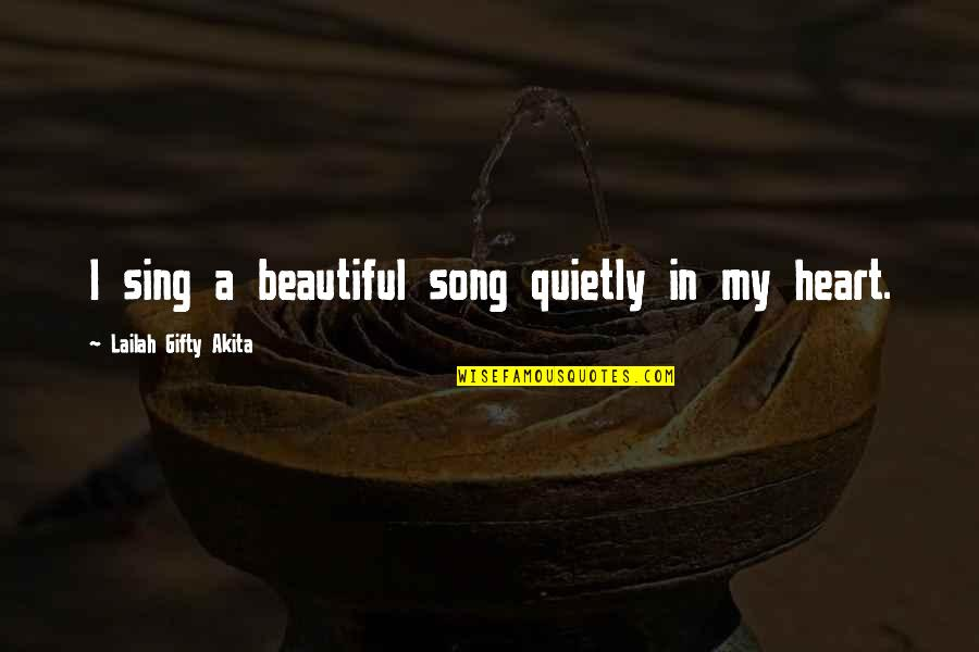 Thoughts Thinking Quotes By Lailah Gifty Akita: I sing a beautiful song quietly in my