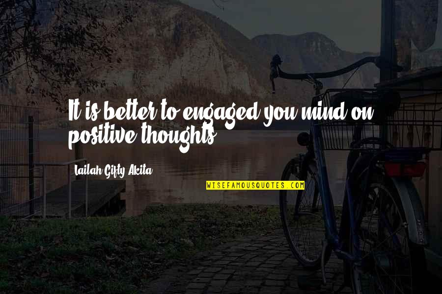 Thoughts Thinking Quotes By Lailah Gifty Akita: It is better to engaged you mind on