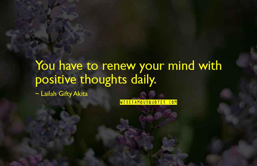 Thoughts Thinking Quotes By Lailah Gifty Akita: You have to renew your mind with positive
