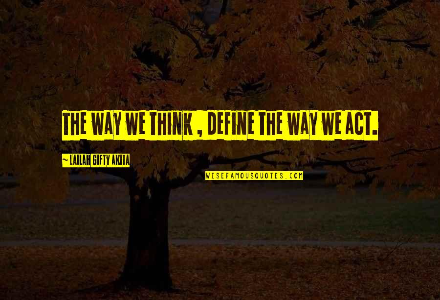 Thoughts Thinking Quotes By Lailah Gifty Akita: The way we think , define the way