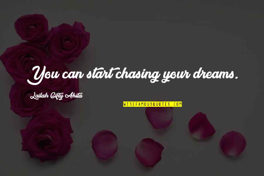 Thoughts Thinking Quotes By Lailah Gifty Akita: You can start chasing your dreams.