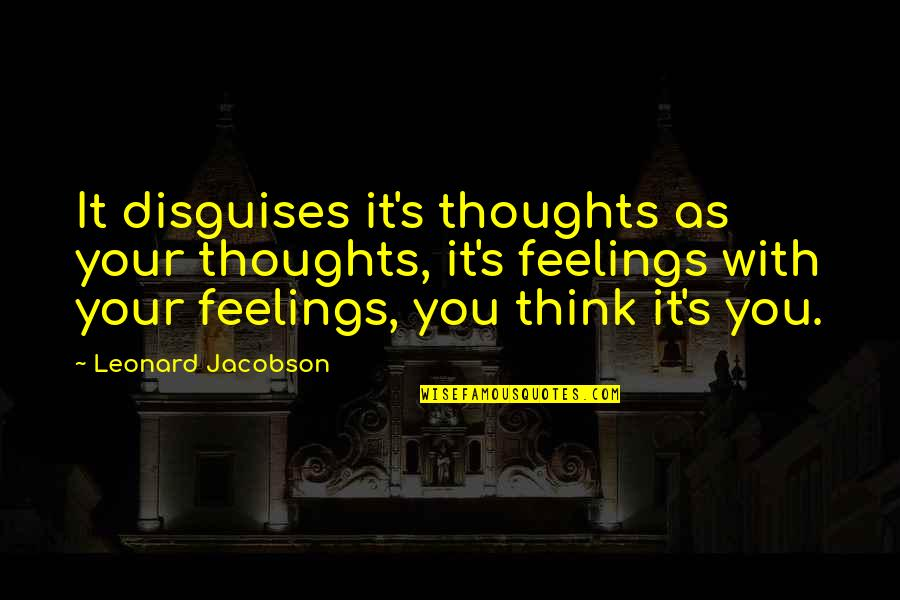 Thoughts Thinking Quotes By Leonard Jacobson: It disguises it's thoughts as your thoughts, it's