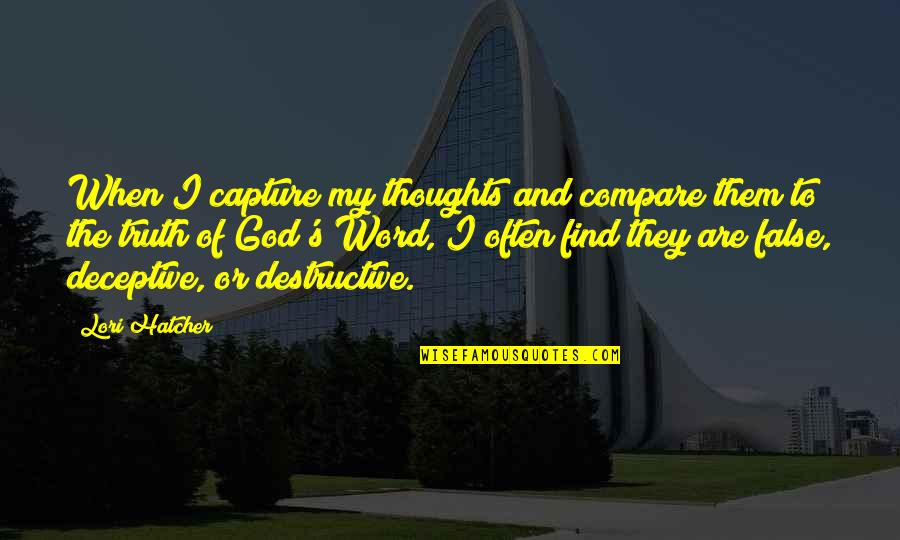 Thoughts Thinking Quotes By Lori Hatcher: When I capture my thoughts and compare them