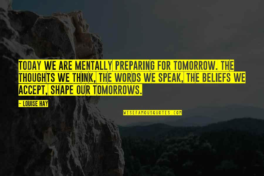 Thoughts Thinking Quotes By Louise Hay: Today we are mentally preparing for tomorrow. The