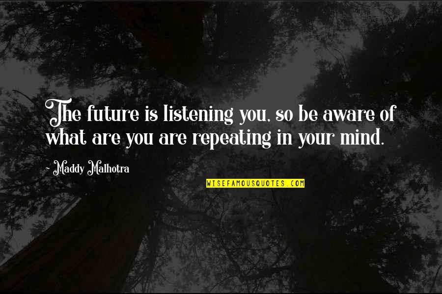 Thoughts Thinking Quotes By Maddy Malhotra: The future is listening you, so be aware