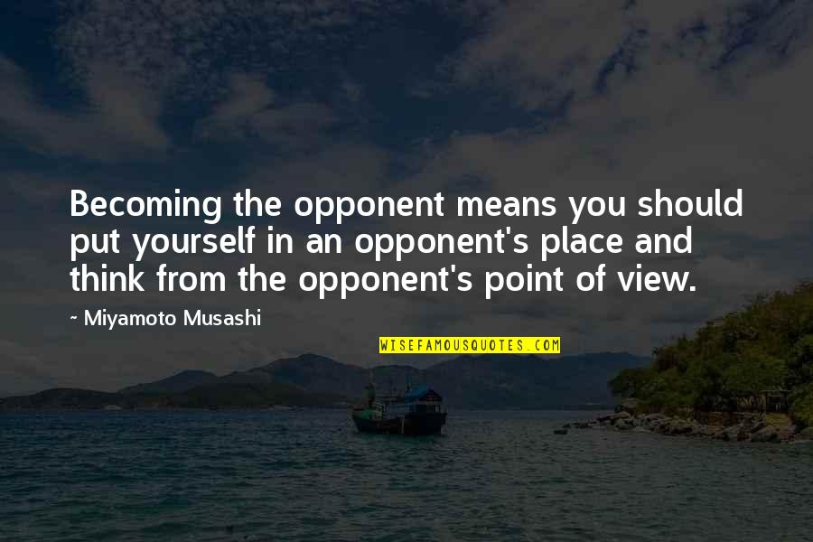 Thoughts Thinking Quotes By Miyamoto Musashi: Becoming the opponent means you should put yourself