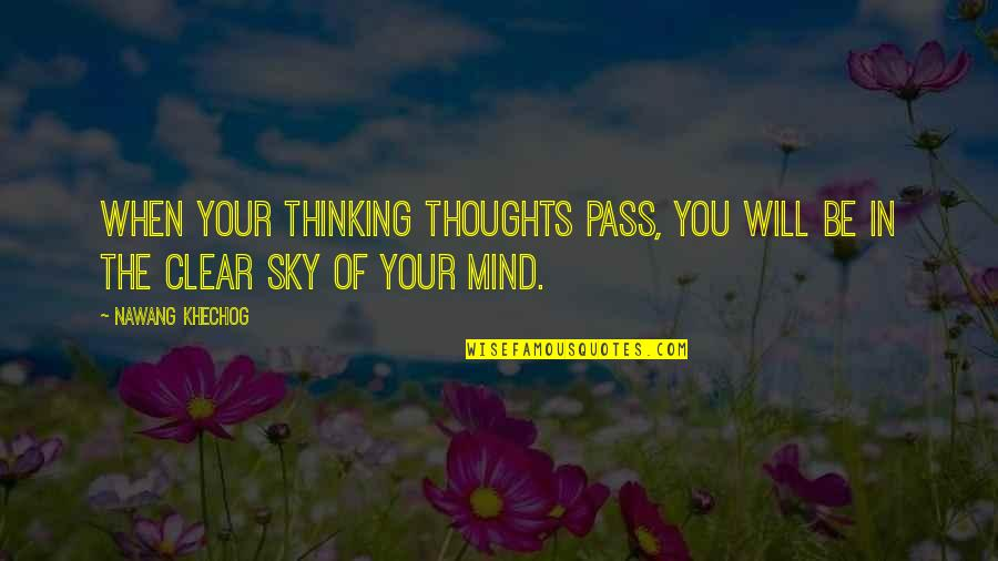 Thoughts Thinking Quotes By Nawang Khechog: When your thinking thoughts pass, you will be