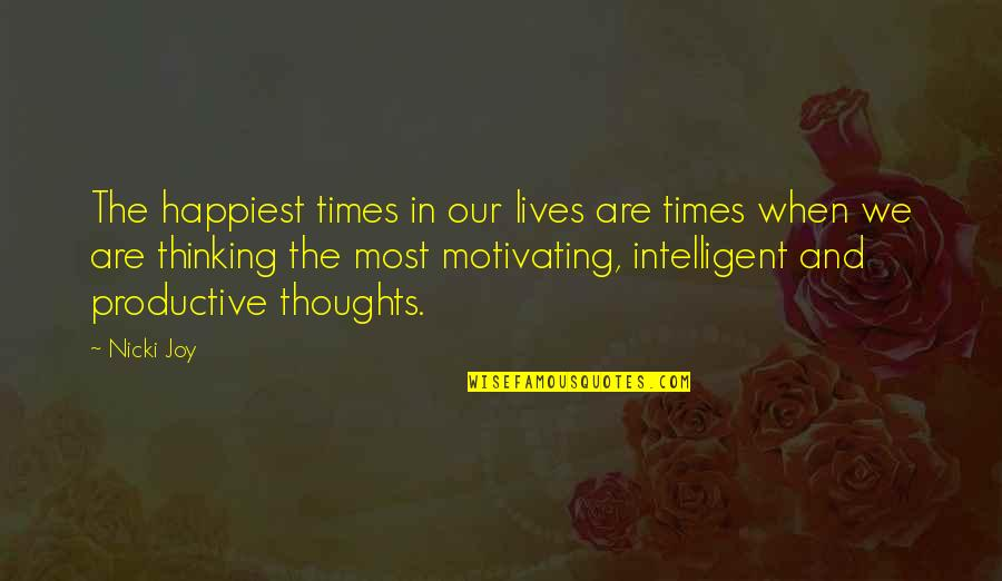 Thoughts Thinking Quotes By Nicki Joy: The happiest times in our lives are times