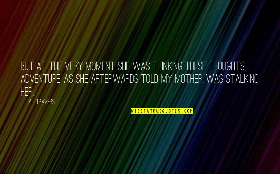 Thoughts Thinking Quotes By P.L. Travers: But at the very moment she was thinking