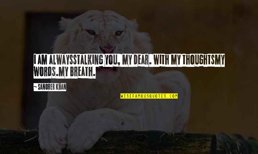 Thoughts Thinking Quotes By Sanober Khan: i am alwaysstalking you, my dear. with my