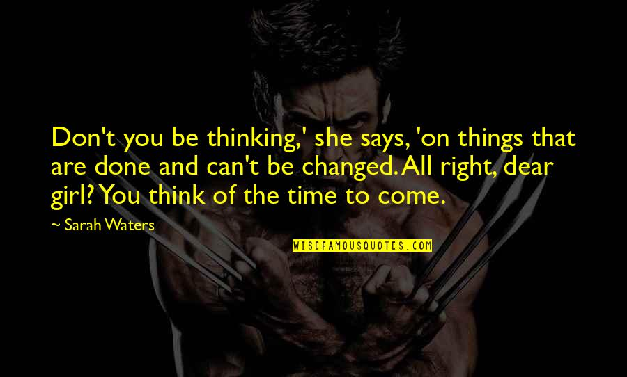 Thoughts Thinking Quotes By Sarah Waters: Don't you be thinking,' she says, 'on things